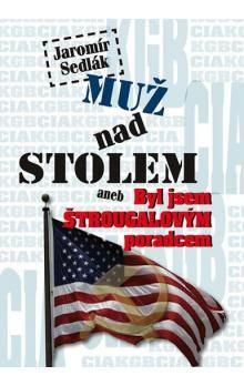 Jaromír Sedlák: Muž nad stolem aneb Byl jsem Štrougalovým poradcem cena od 142 Kč