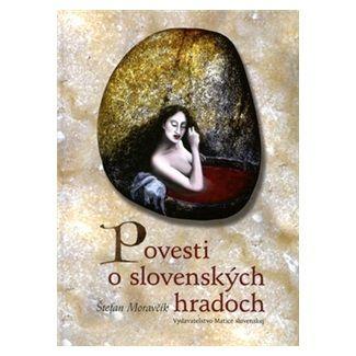 Štefan Moravčík: Povesti o slovenských hradoch cena od 107 Kč