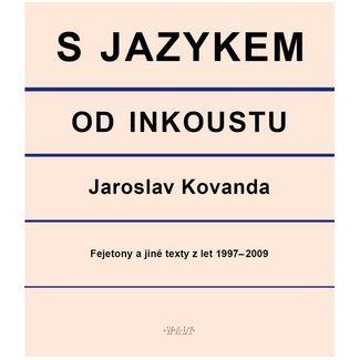 Jaroslav Kovanda: S jazykem od inkoustu - Fejetony a jiné texty z let 1997-2009 cena od 101 Kč