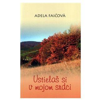 Adela Faičová: Ustielaš si v mojom srdci cena od 126 Kč