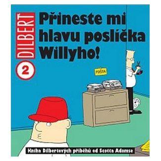 Scott Adams: Dilbert 2 - Přineste mi hlavu poslíčka Willyho! cena od 132 Kč