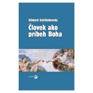 Edward Schillebeeckx: Človek ako príbeh Boha cena od 267 Kč