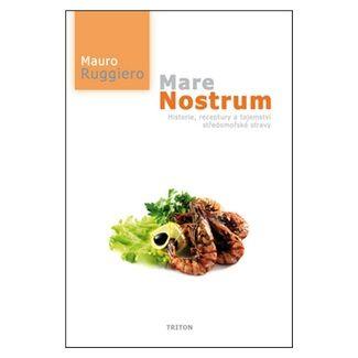 Mauro Ruggiero: Mare Nostrum - Historie, receptury a tajemství středomořské stravy cena od 164 Kč
