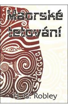 H.G. Robley: Maorské tetování cena od 92 Kč