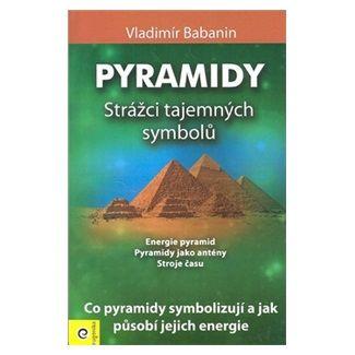 Vladimír Babanin: Pyramidy Strážci tajemných symbolů cena od 191 Kč