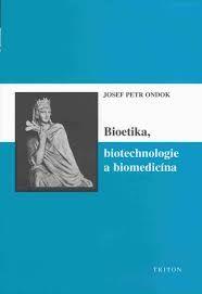 Josef Petr Ondok: Bioetika, biotechnologie a biomedicína cena od 140 Kč