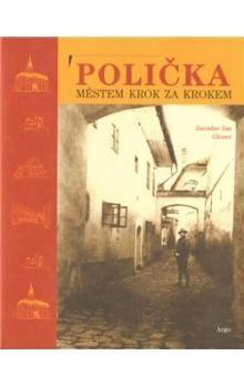 Jaroslav Jan Gloser: Polička. Městem krok za krokem cena od 205 Kč