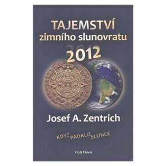 Josef A. Zentrich: Tajemství zimního slunovratu 2012 cena od 196 Kč