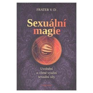 Frater V.D.: Sexuální magie Uvolnění a cílené využití... cena od 205 Kč