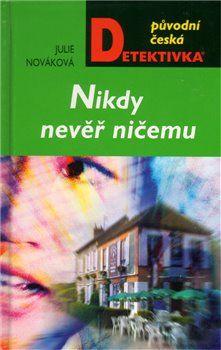Julie Nováková: Nikdy nevěř ničemu cena od 0 Kč