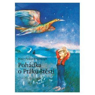 Peter Fedor-Freybergh: Pohádka o Ptáku štěstí cena od 81 Kč