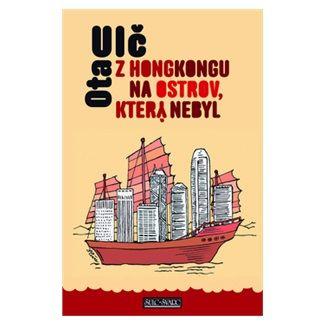 Ota Ulč: Z Honkongu na ostrov, který nebyl cena od 40 Kč