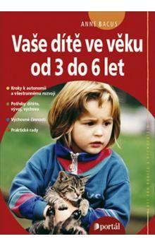 Anne Bacus: Vaše dítě ve věku od 3 do 6 let cena od 196 Kč