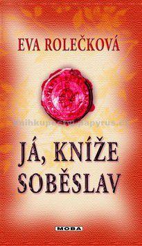 Eva Rolečková: Já, kníže Soběslav cena od 237 Kč