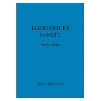 Pietro Aretino: Rozkošnické sonety cena od 31 Kč