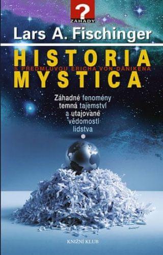 Lars A. Fischinger: Historia Mystica - Záhadné fenomény, temná tajemství a utajované vědomosti lidstva cena od 152 Kč