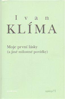 Ivan Klíma: Moje první lásky ( a jiné milostné povídky) - Spisy 1 - váz. cena od 187 Kč