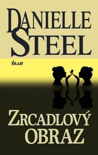Danielle Steel: Zrcadlový obraz cena od 199 Kč