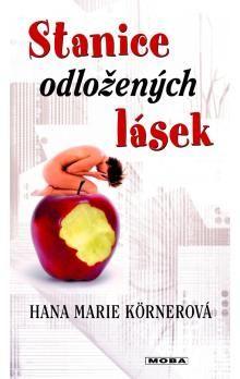 Hana Marie Körnerová: Stanice odložených lásek cena od 0 Kč