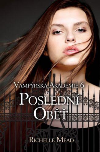 Richelle Mead: Vampýrská akademie 6 - Poslední oběť cena od 48 Kč