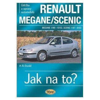 Etzold Hans-Rudiger Dr.: Renault Megane/Scenic - 1/96-6/03 - Jak na to? - 32. cena od 484 Kč