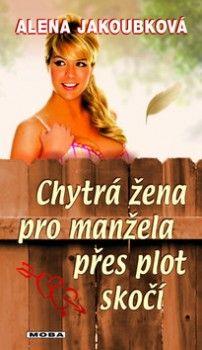 Alena Jakoubková: Chytrá žena pro manžela přes plot skočí (E-KNIHA) cena od 199 Kč