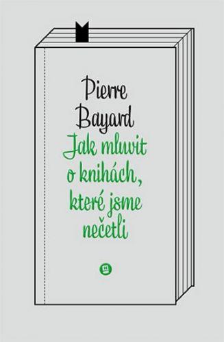 Pierre Bayard: Jak mluvit o knihách, které jsme nečetli cena od 140 Kč