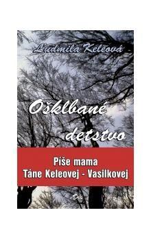 Ľudmila Keleová: Ošklbané detstvo cena od 177 Kč