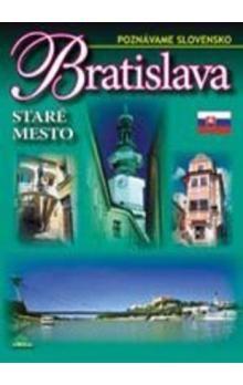 Ján Lacika: Bratislava - Staré mesto - Poznávame Slovensko cena od 160 Kč
