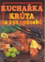Kolektiv: Kuchařka - Krůta na 150 způsobů cena od 0 Kč