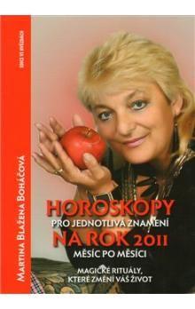 Martina Blažena Boháčová: Horoskopy pro jednotlivá znamení na rok 2011 - měsíc po měsíci cena od 147 Kč