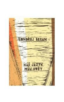Ondřej Beran: Náš jazyk, můj svět cena od 243 Kč