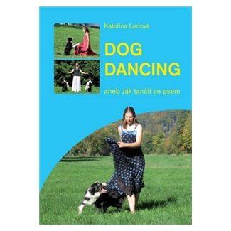 Kateřina Lerlová: Dogdancing aneb Jak tančit se psem cena od 138 Kč