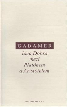 Hans-Georg Gadamer: Idea Dobra mezi Platónem a Aristotelem cena od 158 Kč