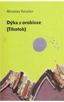 Miroslav Koryčan: Dýka z orobince (Tikotok) cena od 90 Kč