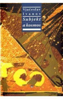 Vjačeslav Ivanov: Subjekt a kosmos cena od 365 Kč