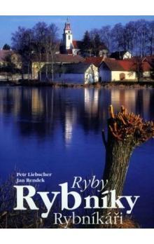 Petr Liebscher: Ryby, rybníky, rybníkáři cena od 252 Kč
