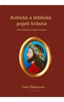 Petra Štěpánová: Antické a biblické pojetí krásna cena od 155 Kč