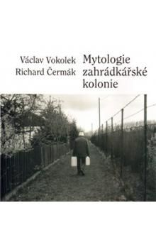 Richard Čermák, Václav Vokolek: Mytologie zahrádkářské kolonie cena od 56 Kč
