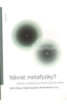 Martin Nitsche, Prokop Sousedík, Martin Šimsa: Návrat metafyziky? cena od 250 Kč
