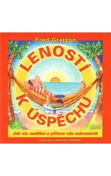 Fred Gratzon, Lawrence Sheaff: Leností k úspěchu cena od 158 Kč