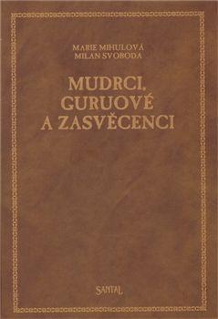 Milan Svoboda, Marie Mihulová: Mudrci, guruové a zasvěcenci cena od 220 Kč