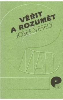 Josef Veselý: Věřit a rozumět cena od 49 Kč