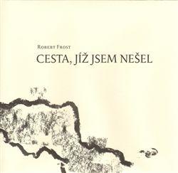 Robert Frost, Ludvík Regner: Cesta, jíž jsem nešel cena od 200 Kč