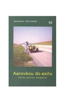 Jaroslav Strnadel: Aerovkou do exilu cena od 37 Kč