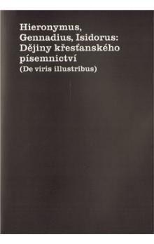 Isidorus, Hieronymus, Gennadius: Dějiny křesťanského písemnictví cena od 136 Kč