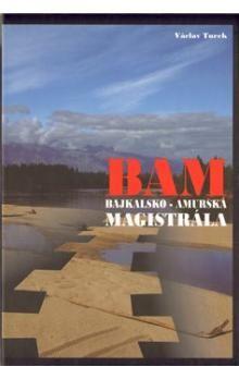 Václav Turek: BAM - Bajkalsko-amurská magistrála cena od 250 Kč