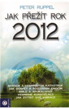 Peter Ruppel: Jak přežít rok 2012 cena od 95 Kč
