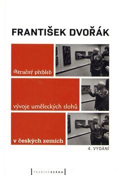 František Dvořák: Stručný přehled vývoje uměleckých slohů v českých zemích cena od 141 Kč