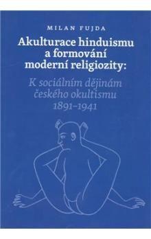 Milan Fujda: Akulturace hinduismu a formování moderní religiozity cena od 233 Kč